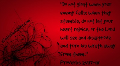 Do not gloat when your enemy falls